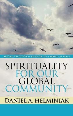 Spirituality for Our Global Community: Beyond Traditional Religion to a World at Peace (Hardback)