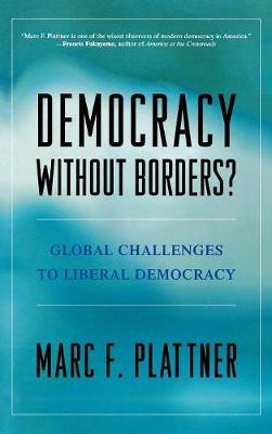 Democracy Without Borders?: Global Challenges to Liberal Democracy (Hardback)