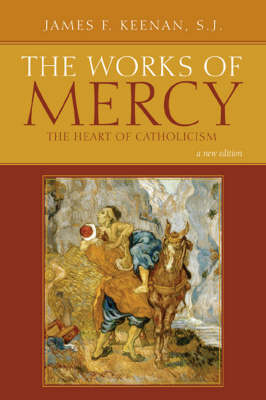 The Works of Mercy: The Heart of Catholicism (Paperback)