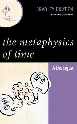 The Metaphysics of Time: A Dialogue - New Dialogues in Philosophy (Hardback)