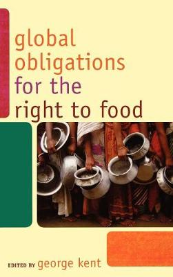 Global Obligations for the Right to Food - Another World is Necessary: Human Rights, Environmental Rights, and Popular Democracy (Hardback)