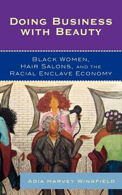 Doing Business With Beauty: Black Women, Hair Salons, and the Racial Enclave Economy - Perspectives on a Multiracial America (Hardback)