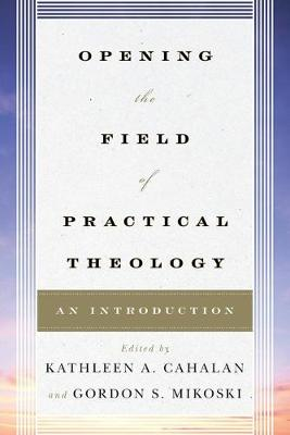 Opening the Field of Practical Theology: An Introduction (Paperback)