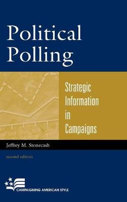Political Polling: Strategic Information in Campaigns - Campaigning American Style (Hardback)