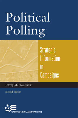 Political Polling: Strategic Information in Campaigns - Campaigning American Style (Paperback)