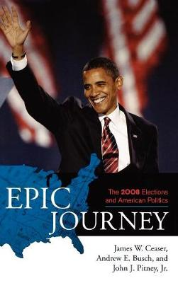 Epic Journey: The 2008 Elections and American Politics (Hardback)