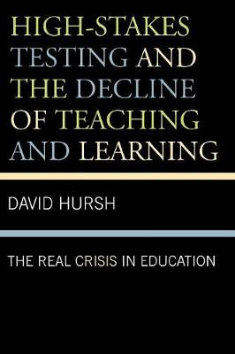 High-Stakes Testing and the Decline of Teaching and Learning: The Real Crisis in Education - Critical Education Policy and Politics 1 (Paperback)