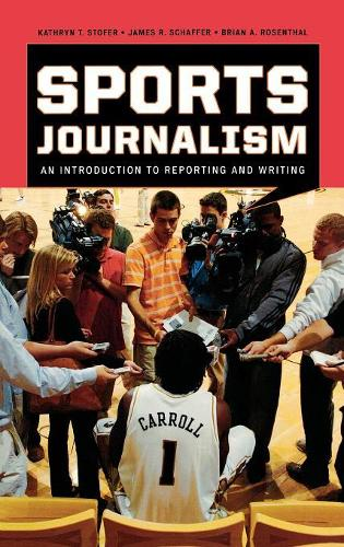Sports Journalism: An Introduction to Reporting and Writing (Hardback)