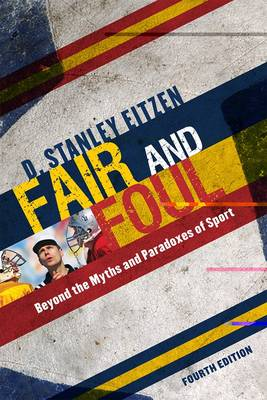 Fair and Foul: Beyond the Myths and Paradoxes of Sport (Hardback)