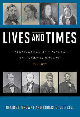 Lives and Times: Individuals and Issues in American History: To 1877 (Paperback)