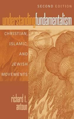 Understanding Fundamentalism: Christian, Islamic, and Jewish Movements (Hardback)
