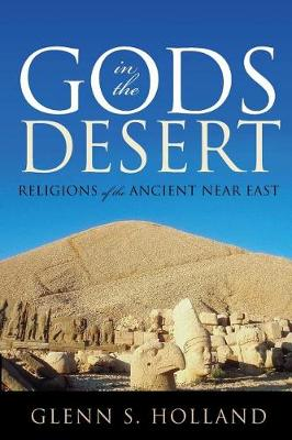 Gods in the Desert: Religions of the Ancient Near East (Paperback)
