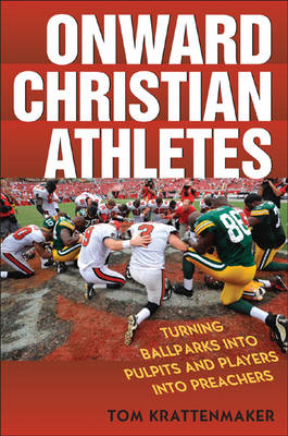 Onward Christian Athletes: Turning Ballparks into Pulpits and Players into Preachers (Hardback)