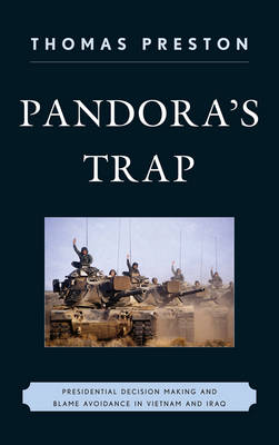 Pandora's Trap: Presidential Decision Making and Blame Avoidance in Vietnam and Iraq - Pandora's Trap (Hardback)