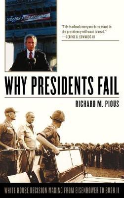 Why Presidents Fail: White House Decision Making from Eisenhower to Bush II (Hardback)