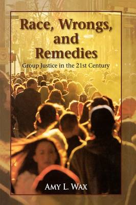 Race, Wrongs, and Remedies: Group Justice in the 21st Century - Hoover Studies in Politics, Economics, and Society (Hardback)
