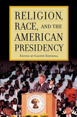 Religion, Race, and the American Presidency (Hardback)
