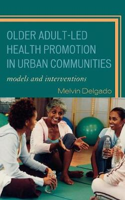 Older Adult-Led Health Promotion in Urban Communities: Models and Interventions (Hardback)