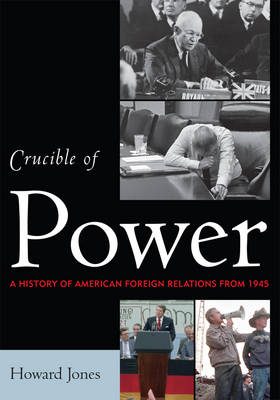 Crucible of Power: A History of American Foreign Relations from 1945 (Paperback)