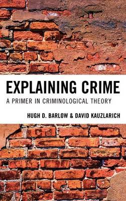 Explaining Crime: A Primer in Criminological Theory (Hardback)
