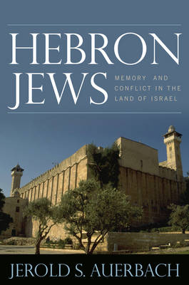 Hebron Jews: Memory and Conflict in the Land of Israel (Hardback)