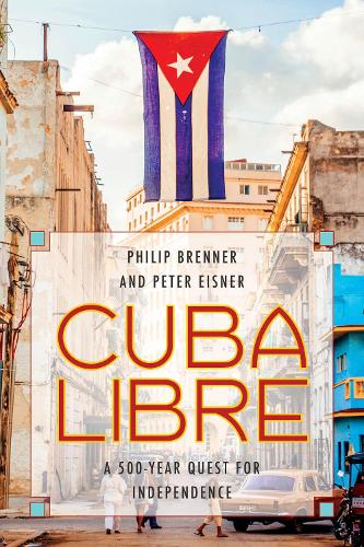 Cuba Libre: A 500-Year Quest for Independence (Paperback)
