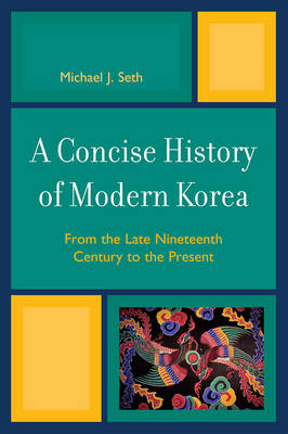 A Concise History of Modern Korea: From the Late Nineteenth Century to the Present (Hardback)