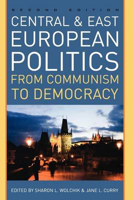 Central and East European Politics: From Communism to Democracy (Hardback)