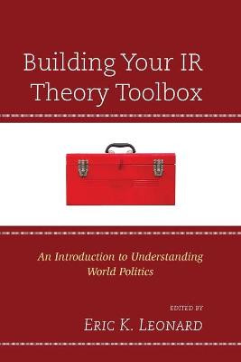 Building Your IR Theory Toolbox: An Introduction to Understanding World Politics (Paperback)