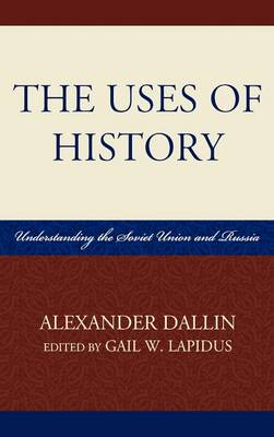 The Uses of History: Understanding the Soviet Union and Russia (Hardback)