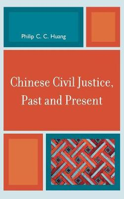 Chinese Civil Justice, Past and Present - Asia/Pacific/Perspectives (Hardback)
