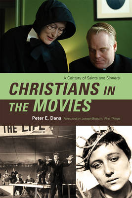 Christians in the Movies: A Century of Saints and Sinners (Hardback)