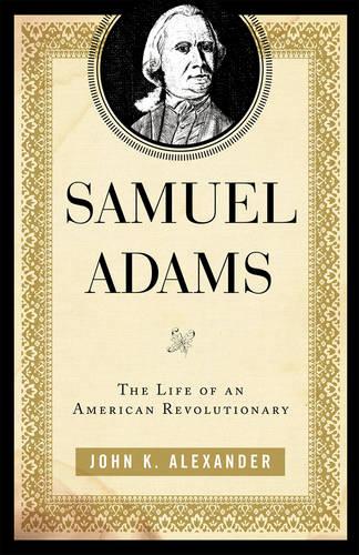 Samuel Adams: The Life of an American Revolutionary (Paperback)
