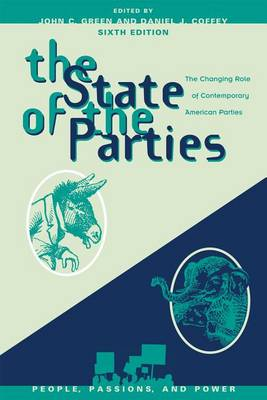 The State of the Parties: The Changing Role of Contemporary American Parties - People, Passions, and Power: Social Movements, Interest Organizations, and the P (Paperback)