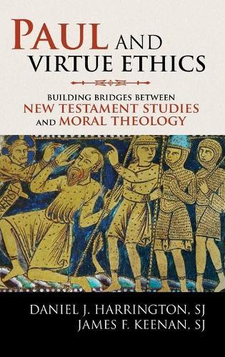 Paul and Virtue Ethics: Building Bridges Between New Testament Studies and Moral Theology (Hardback)