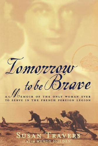 Tomorrow to Be Brave: A Memoir of the Only Woman Ever to Serve in the French Foreign Legion (Paperback)