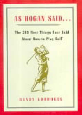 As Hogan Said...: The 389 Best Things Ever Said About How to Play Golf (Hardback)