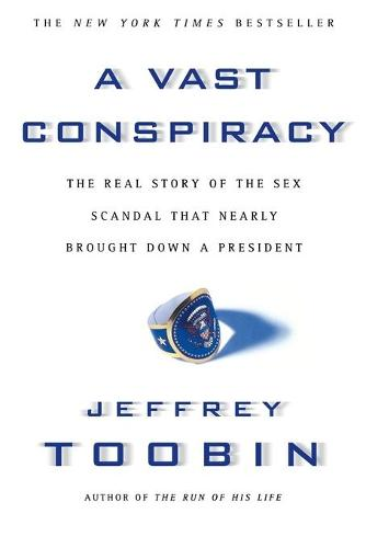 A Vast Conspiracy: The Real Story of the Sex Scandal That Nearly Brought down a President (Paperback)