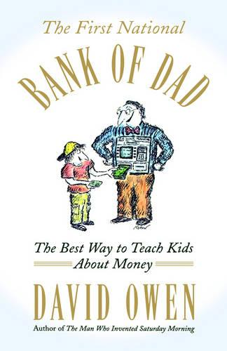 The First National Bank of Dad: The Best Way to Teach Kids About Money (Hardback)
