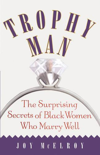 Trophy Man: The Surprising Secrets of Black Women Who Marry Well (Paperback)