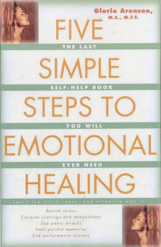 Five Simple Steps to Emotional Healing: The Last Self-Help Book You Will Ever Need (Paperback)