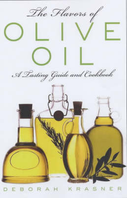 The Flavours of Olive Oil: A Tasting Guide and Cookbook