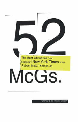52 Mcgs: The Best Obituaries from Legendary New York Times Writer Robert Mcg. Thomas Jr. / Edited by Chris Calhoun ; Foreword by Thomas Mallon. (Hardback)
