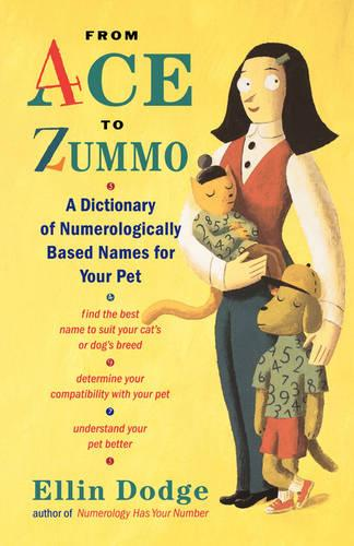 From Ace to Zummo: A Dictionary of Numerologically Based Names for Your Pet (Paperback)
