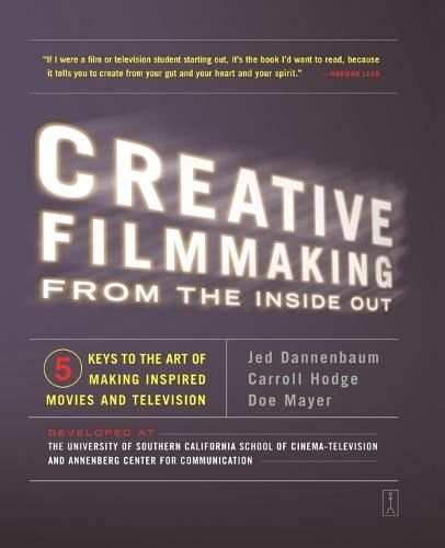 Creative Filmmaking from the Inside Out: Five Keys to the Art of Making Inspired Movies and Television (Paperback)