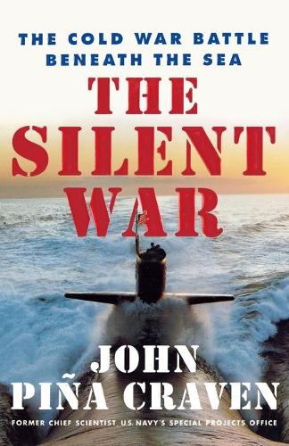 The Silent War: The Cold War Battle Beneath the Sea (Paperback)