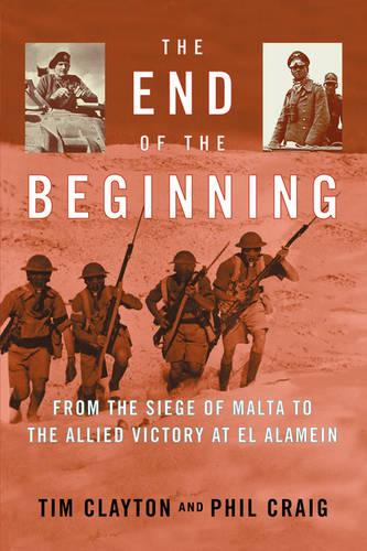 The End of the Beginning: From the Siege of Malta to the Allied Victory at El Alamein (Paperback)