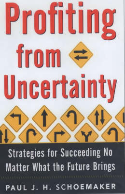 Profiting from Uncertainty: Strategies for Succeeding No Matter What the Future Brings (Hardback)