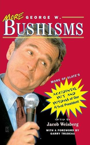 More George W. Bushisms: More of Slate's Accidental Wit and Wisdom of Our 43rd President (Paperback)
