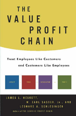 The Value Profit Chain: Treat Employees Like Customers and Customers Like Employees (Hardback)